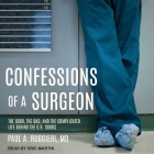 Confessions of a Surgeon Lib/E: The Good, the Bad, and the Complicated...Life Behind the O.R. Doors Cover Image