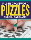 Fill-In Crossword Puzzles, Sudoku And Mazes Cover Image