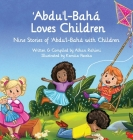 Abdu'l-Baha Loves Children: Nine Stories of Abdu'l-Baha with Children (Baha'i Holy Days) Cover Image