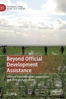 Beyond Official Development Assistance: Chinese Development Cooperation and African Agriculture (Governing China in the 21st Century) Cover Image