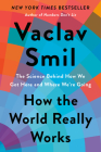 How the World Really Works: The Science Behind How We Got Here and Where We're Going Cover Image