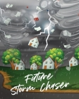 Future Storm Chaser: For Kids - Forecast - Atmospheric Sciences - Storm Chaser Cover Image