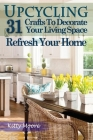 Upcycling: 31 Crafts to Decorate Your Living Space & Refresh Your Home (3rd Edition) Cover Image