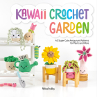 Kawaii Crochet Garden: 40 Super Cute Amigurumi Patterns for Plants and More Cover Image