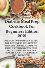 Diabetic Meal Prep Cookbook For Beginners Edition 2021: Preparation Diabetic Paste for Beginners 2021, How to Prevent, Control and Live Freely with Di Cover Image