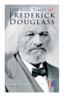Life and Times of Frederick Douglass: His Early Life as a Slave, His Escape From Bondage and His Complete Life Story Cover Image