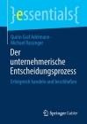 Der Unternehmerische Entscheidungsprozess: Erfolgreich Handeln Und Beschließen (Essentials) Cover Image