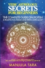Vedic Astrology Secrets for Beginners: The Complete Guide on Jyotish and Traditional Indian and Hindu Astrology: Ancient Teachings for The Soul, Relat Cover Image