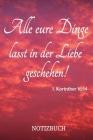 Alle eure Dinge lasst in der Liebe geschehen! Notizbuch: Dot Grid - 120 Seiten - Christliches Notizbuch - Bibelvers 1. Korinther 16:14 Cover Image