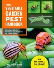 The Vegetable Garden Pest Handbook: Identify and Solve Common Pest Problems on Edible Plants - All Natural Solutions! Cover Image