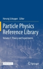 Particle Physics Reference Library: Volume 1: Theory and Experiments Cover Image