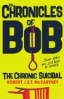 The Chronicles of Bob: The Chronic Suicidal Cover Image