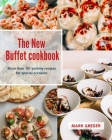 The New Buffet cookbook: More than 101 yummy recipes for special occasion. Cover Image