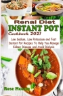 Renal Diet Instant Pot Cookbook 2021: Low Sodium, Low Potassium and Fast Instant Pot Recipes To Help You Manage Kidney Disease and Avoid Dialysis Cover Image