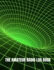 The Amateur Radio Logbook: HAM Radio Contact Keeper; Logbook for HAM Radio Operators; Amateur HAM Radio Station Log Book; HAM Radio Communication Cover Image
