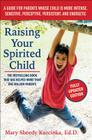Raising Your Spirited Child, Third Edition: A Guide for Parents Whose Child Is More Intense, Sensitive, Perceptive, Persistent, and Energetic (Spirited Series) Cover Image