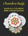Mandala Coloring Book For Beginners: Coloring Book for Adult, kids, Girls, Mandalas Medium Easy & Simple Stress Relieving Designs Cover Image