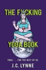 The F*cking Yoga Book: Yoga . . . for The Rest of Us. Cover Image