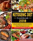 Ketogenic Diet Cookbook 2018: 21 Days Low Carb Keto Diet Meal Plan to Healthy and Sustainable Weight Loss, Have Easy & Delicious Recipes, and Upgrad Cover Image