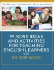 99 More Ideas and Activities for Teaching English Learners with the SIOP Model Cover Image