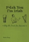 F*ck You, I'm Irish: Why We Irish Are Awesome Cover Image