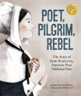 Poet, Pilgrim, Rebel: The Story of Anne Bradstreet, America's First Published Poet Cover Image