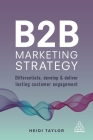 B2B Marketing Strategy: Differentiate, Develop and Deliver Lasting Customer Engagement Cover Image