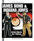 James Bond and Indiana Jones: Action Figures Cover Image
