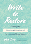 Write to Restore: A Step-By-Step Creative Writing Journal for Survivors of Sexual Trauma Cover Image