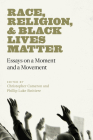 Race, Religion, and Black Lives Matter: Essays on a Moment and a Movement Cover Image