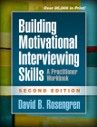 Building Motivational Interviewing Skills, Second Edition: A Practitioner Workbook (Applications of Motivational Interviewing) Cover Image