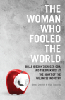 The Woman Who Fooled the World: Belle Gibson's Cancer Con, and the Darkness at the Heart of the Wellness Industry Cover Image