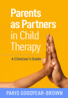 Parents as Partners in Child Therapy: A Clinician's Guide (Creative Arts and Play Therapy) Cover Image