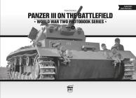 Panzer III on the Battlefield (World War Two Photobook #14) Cover Image