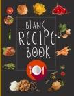 Blank Recipe Book: Blank Recipe Book To Write In Blank Cooking Book Recipe Journal 100 Recipe Journal and Organizer: blank recipe book jo Cover Image