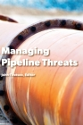 Managing Pipeline Threats: Principles and methods of pipeline protection and safety assurance Cover Image