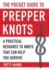 The Pocket Guide to Prepper Knots: A Practical Resource to Knots That Can Help You Survive Cover Image