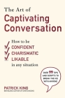 The Art of Captivating Conversation: How to Be Confident, Charismatic, and Likable in Any Situation Cover Image