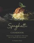 Spaghetti Cookbook: Delicious Spaghetti Recipes for A Special Occasion Cover Image