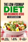 The LOW-FODMAP Diet For Beginners #2019: 100 Healthy & Gut-Friendly Recipes for IBS, 7-Day Diet Meal Plan, and 10 Tips to Improve Digestive Disorders Cover Image