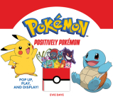 Positively Pokémon: Pop Up, Play, and Display! (UpLifting Editions) Cover Image