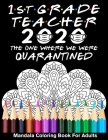 1st Grade Teacher 2020 The One Where We Were Quarantined Mandala Coloring Book for Adults: Funny Graduation School Day Class of 2020 Coloring Book for Cover Image