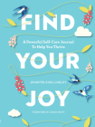 Find Your Joy: A Powerful Self-Care Journal to Help You Thrive Cover Image
