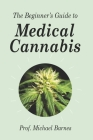 The Beginner's Guide to Medical Cannabis (Beginner's Guides #2) Cover Image