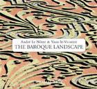 The Baroque Landscape: Andre Le Notre & Vaux-Le-Vicomte Cover Image