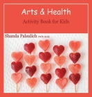Arts and Health Activity Book for Kids Cover Image