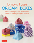 Tomoko Fuse's Origami Boxes: Beautiful Paper Gift Boxes from Japan's Leading Origami Master (Origami Book with 30 Projects) Cover Image