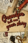 Grandpa Tell Me Your Story: Book to be completed by your Grandfather - More than 80 questions to find out about his life - Space to write, paste p Cover Image