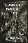 Spanish Flu Pandemic 1918: A Medical History Of The Beginning And End Of The World Deadliest Influenza Epidemic With Its Influence And Tips On Ho Cover Image