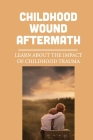 Childhood Wound Aftermath: Learn About The Impact Of Childhood Trauma: Insight Of Trauma Cover Image
